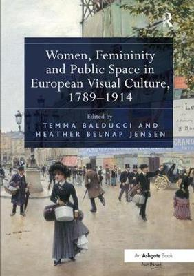 Women, Femininity and Public Space in European Visual Culture, 1789-1914 (Paperback)
