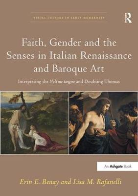 Faith, Gender and the Senses in Italian Renaissance and Baroque Art: Interpreting the Noli me tangere and Doubting Thomas - Visual Culture in Early Modernity (Paperback)