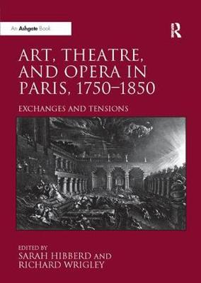 Art, Theatre, and Opera in Paris, 1750-1850: Exchanges and Tensions (Paperback)