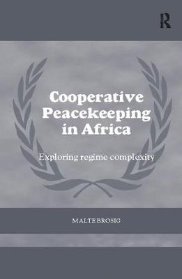 Cooperative Peacekeeping in Africa: Exploring Regime Complexity - Cass Series on Peacekeeping (Paperback)