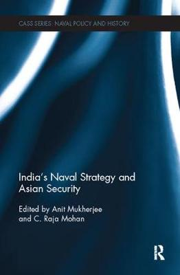 India's Naval Strategy and Asian Security - Cass Series: Naval Policy and History (Paperback)