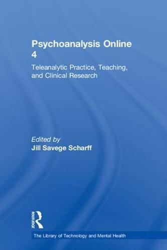 Psychoanalysis Online 4: Teleanalytic Practice, Teaching, and Clinical Research (Hardback)