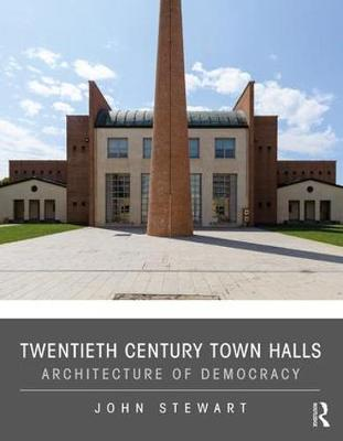 Twentieth Century Town Halls: Architecture of Democracy (Hardback)