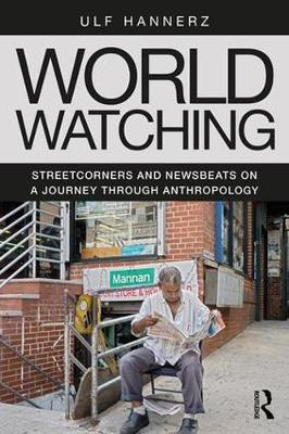 World Watching: Streetcorners and Newsbeats on a Journey through Anthropology (Paperback)
