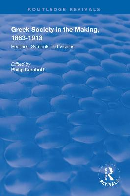Greek Society in the Making, 1863-1913: Realities, Symbols and Visions - Routledge Revivals (Hardback)