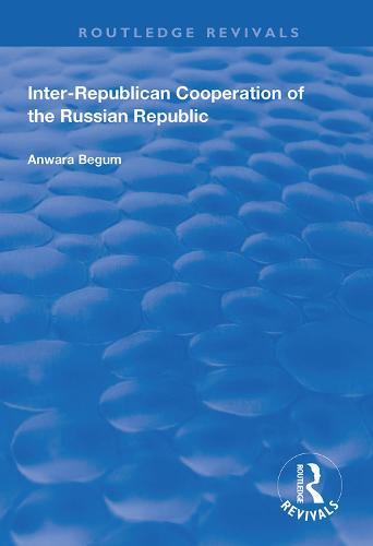 Inter-Republican Co-operation of the Russian Republic - Routledge Revivals (Hardback)