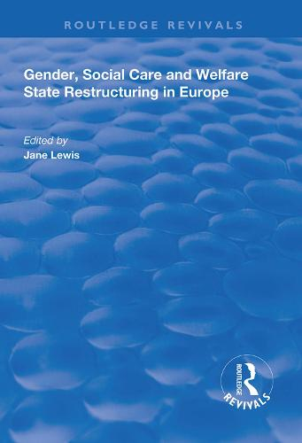 Gender, Social Care and Welfare State Restructuring in Europe - Routledge Revivals (Hardback)