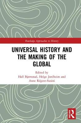 Universal History and the Making of the Global - Routledge Approaches to History 24 (Hardback)