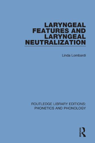 Laryngeal Features and Laryngeal Neutralization - Routledge Library Editions: Phonetics and Phonology (Paperback)