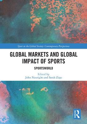 Global Markets and Global Impact of Sports: SportsWorld - Sport in the Global Society - Contemporary Perspectives (Hardback)