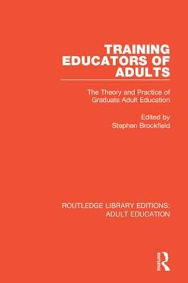 Training Educators of Adults: The Theory and Practice of Graduate Adult Education - Routledge Library Editions: Adult Education (Hardback)