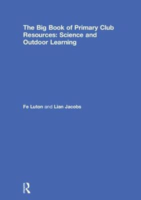 The Big Book of Primary Club Resources: Science and Outdoor Learning (Hardback)