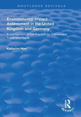 Environmental Impact Assessment in the United Kingdom and Germany: Comparision of EIA Practice for Wastewater Treatment Plants - Routledge Revivals (Hardback)