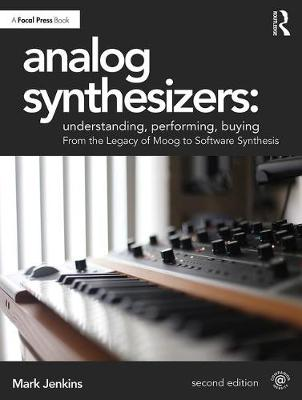 Analog Synthesizers: Understanding, Performing, Buying: From the Legacy of Moog to Software Synthesis (Paperback)