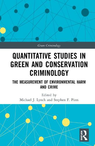 Quantitative Studies in Green and Conservation Criminology: The Measurement of Environmental Harm and Crime - Green Criminology (Hardback)