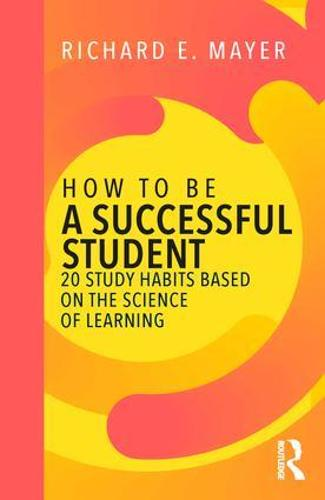 How to Be a Successful Student: 20 Study Habits Based on the Science of Learning (Paperback)