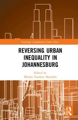 Reversing Urban Inequality in Johannesburg - Routledge Contemporary South Africa (Hardback)