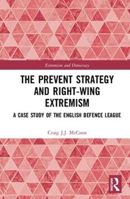 The Prevent Strategy and Right-wing Extremism: A Case Study of the English Defence League - Extremism and Democracy (Hardback)