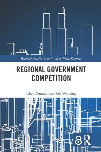 Regional Government Competition - Routledge Studies in the Modern World Economy (Hardback)