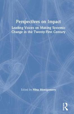 Perspectives on Impact: Leading Voices On Making Systemic Change in the Twenty-First Century (Hardback)