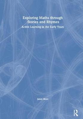 Exploring Maths through Stories and Rhymes: Active Learning in the Early Years (Hardback)