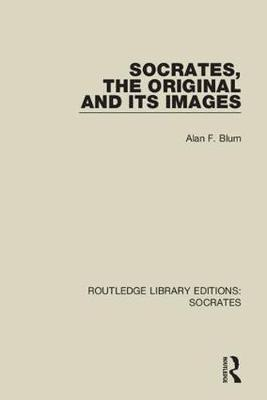 Socrates, The Original and its Images - Routledge Library Editions: Socrates 4 (Paperback)