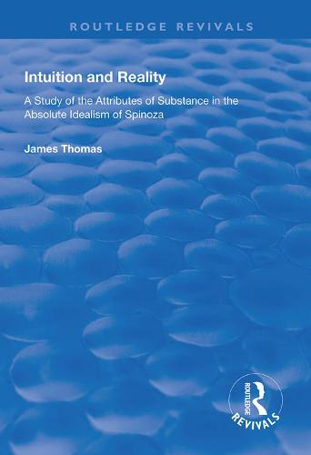 Intuition and Reality: A Study of the Attributes of Substance in the Absolute Idealism of Spinoza - Routledge Revivals (Hardback)