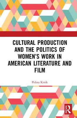 Cultural Production and the Politics of Women's Work in American Literature and Film - Interdisciplinary Research in Gender (Hardback)