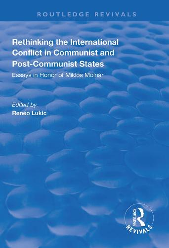 Rethinking the International Conflict in Communist and Post-communist States: Essays in Honour of Miklos Molnar - Routledge Revivals (Hardback)