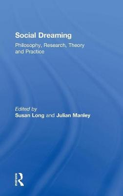 Social Dreaming: Philosophy, Research, Theory and Practice (Hardback)