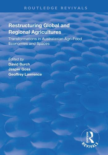 Restructuring Global and Regional Agricultures: Transformations in Australasian Agri-Food Economies and Spaces - Routledge Revivals (Hardback)