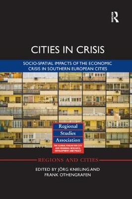 Cities in Crisis: Socio-spatial impacts of the economic crisis in Southern European cities - Regions and Cities (Paperback)