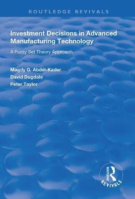 Investment Decisions in Advanced Manufacturing Technology: A Fuzzy Set Theory Approach - Routledge Revivals (Hardback)