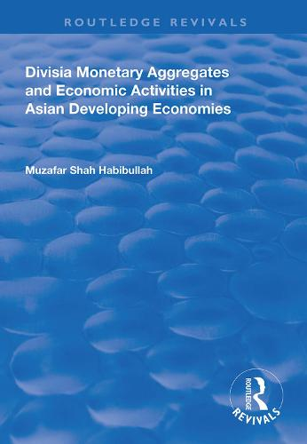 Divisia Monetary Aggregates and Economic Activities in Asian Developing Economies - Routledge Revivals (Hardback)