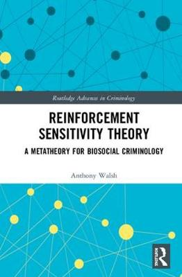 Reinforcement Sensitivity Theory: A Metatheory for Biosocial Criminology - Routledge Advances in Criminology (Hardback)