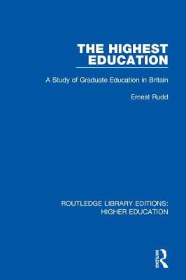 The Highest Education: A Study of Graduate Education in Britain - Routledge Library Editions: Higher Education 22 (Hardback)