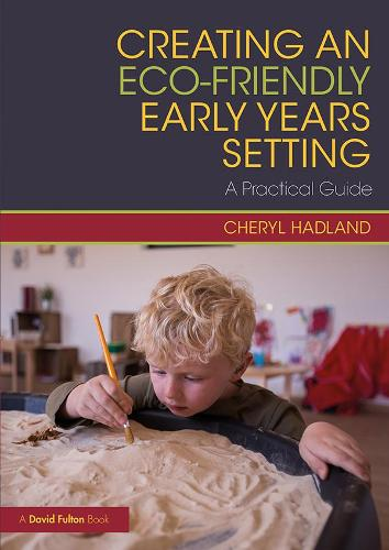Creating an Eco-Friendly Early Years Setting: A Practical Guide (Paperback)