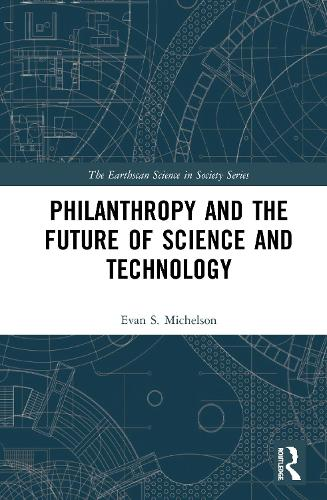 Philanthropy and the Future of Science and Technology - The Earthscan Science in Society Series (Hardback)