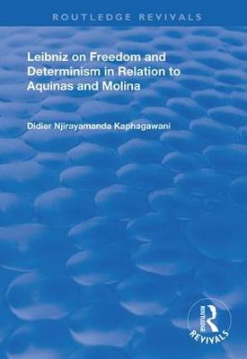 Leibniz on Freedom and Determinism in Relation to Aquinas and Molina - Routledge Revivals (Hardback)