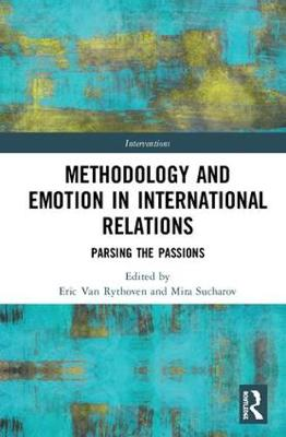 Methodology and Emotion in International Relations: Parsing the Passions - Interventions (Hardback)