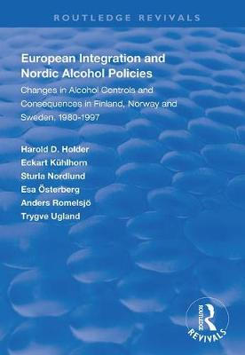 European Integration and Nordic Alcohol Policies: Changes in Alcohol Controls and Consequences in Finland, Norway and Sweden, 1980-97 - Routledge Revivals (Hardback)