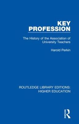 Key Profession: The History of the Association of University Teachers - Routledge Library Editions: Higher Education (Hardback)