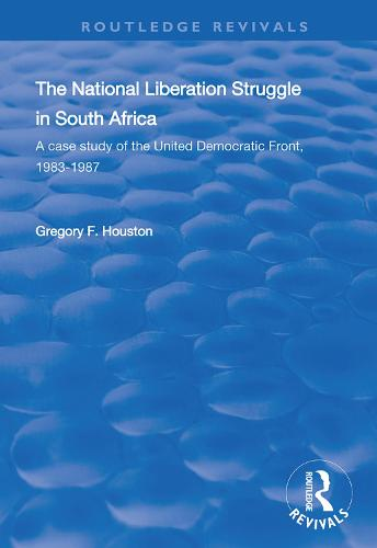 The National Liberation Struggle in South Africa: A Case Study of the United Democratic Front, 1983-87 - Routledge Revivals (Hardback)