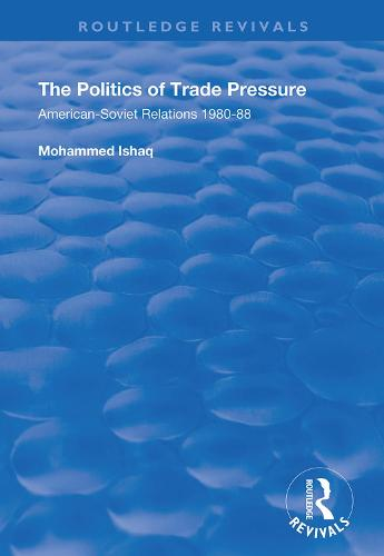 The Politics of Trade Pressure: American-Soviet Relations, 1980-88 - Routledge Revivals (Hardback)