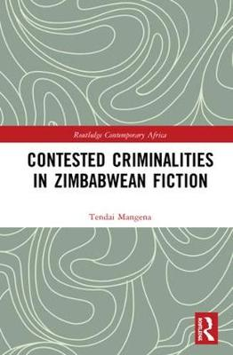 Contested Criminalities in Zimbabwean Fiction - Routledge Contemporary Africa (Hardback)