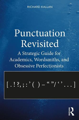 Punctuation Revisited: A Strategic Guide for Academics, Wordsmiths, and Obsessive Perfectionists (Paperback)
