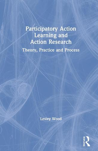 Participatory Action Learning and Action Research: Theory, Practice and Process (Paperback)