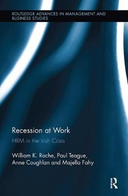 Recession at Work: HRM in the Irish Crisis - Routledge Advances in Management and Business Studies (Paperback)