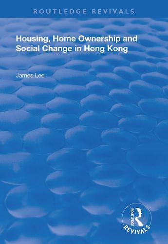 Housing, Home Ownership and Social Change in Hong Kong - Routledge Revivals (Hardback)