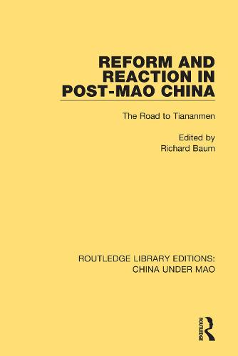 Reform and Reaction in Post-Mao China: The Road to Tiananmen - Routledge Library Editions: China Under Mao 12 (Paperback)